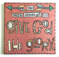 """Things With Wings mixed media art. """"We were created to give God the glory.""""  $31 + $7 shipping //12 x 12 inches // mdf wood plaque"""