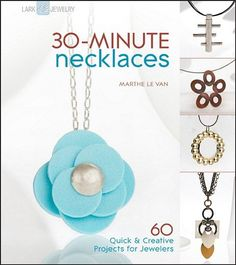 30-Minute Necklaces: 60 Quick & Creative Projects for Jewelers (30-Minute Series) by Marthe Le Van,http://www.amazon.com/dp/1600594891/ref=cm_sw_r_pi_dp_a.ewsb091H8CAHW2