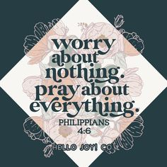 """Worry About Nothing. Pray About Everything. """"Do not be anxious about anything, but in every situation, by prayer and petition, with thanksgiving, present your requests to God. Philippians 4 6, Just Pray, Anxious, Everything, Bible Verses, Catholic, Stuff To Do, Encouragement, Prayers"""