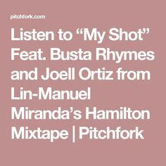 "Listen to ""My Shot"" Feat. Busta Rhymes and Joell Ortiz from Lin-Manuel Miranda's Hamilton Mixtape 