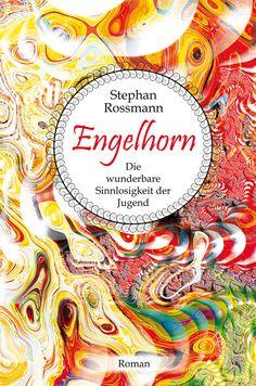 Engelhorn: Die wunderbare Sinnlosigkeit der Jugend von Stephan Rossmann
