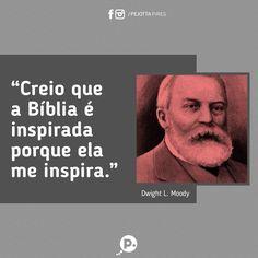 """""""Creio que a Bíblia é inspirada porque ela me inspira."""" (Dwight L. Moody)"""