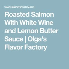 Roasted Salmon With White Wine and Lemon Butter Sauce | Olga's Flavor Factory