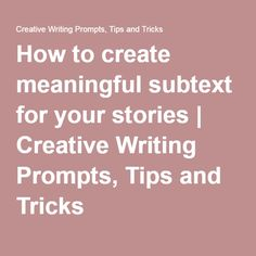 How to create meaningful subtext for your stories | Creative Writing Prompts, Tips and Tricks