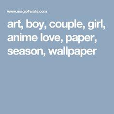 art, boy, couple, girl, anime love, paper, season, wallpaper