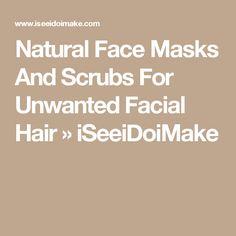 Natural Face Masks And Scrubs For Unwanted Facial Hair » iSeeiDoiMake