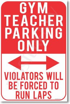 Gym Teacher Parking Only - Violators Will Be Forced To Run Laps - NEW Funny Classroom Poster PE Physical Education Novelty Gift PosterEnvy Classroom Motivational Posters, Funny Posters, Classroom Posters, Science Classroom, Classroom Walls, Science Fun, Biology Teacher, Chemistry Teacher, Math Teacher