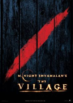 The Village is one of my favorites because of the wonderful atmosphere. This film isn't quite a love story, or a horror story, nor anything else in between. It just is and I love watching that.