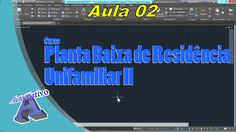Planta Baixa de Residência Unifamiliar II – Aula 02 - Interface do AutoC...