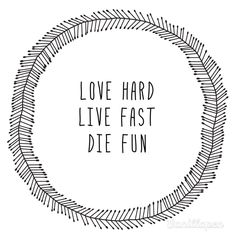Love hard, live fast, die fun - Kacey Musgraves