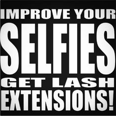 Improve your selfies, get lash extensions!