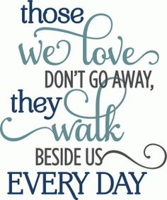 Silhouette Design Store - View Design those we love don't go away phrase Sign Quotes, Me Quotes, Motivational Quotes, Inspirational Quotes, Qoutes, Silhouette Design, Shilouette Cameo, Sympathy Quotes, Sympathy Cards