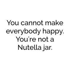 you're not a nutella jar, so it's okay.