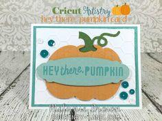 Cricut Artistry hey there pumpkin card