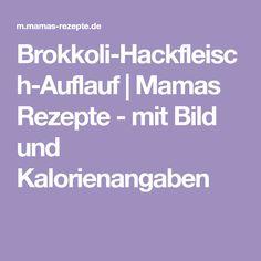 Brokkoli-Hackfleisch-Auflauf | Mamas Rezepte - mit Bild und Kalorienangaben Cooking Rice, Souffle Dish