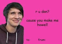 """- said Phil. Then Dan said """"get out. There's a window right there. Dan Howell, Daniel James Howell, Valentines Day Memes, Funny Valentine, Valentine Day Cards, Phil Lester, Phan Is Real, Dan And Phill, Phil 3"""