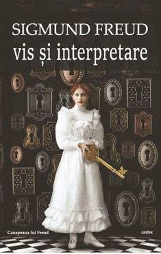 Sigmund Freud - Vis si Interpretare. Ed. 2017 - Sigmund Freud, Carti Online, Books To Read, Reading, Movies, Halloween, Health, Men, Literatura