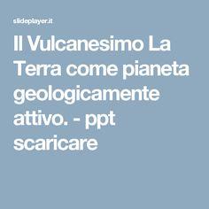 Il Vulcanesimo La Terra come pianeta geologicamente attivo. -  ppt scaricare