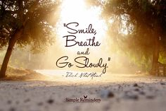 Smile, breathe and go slowly. ~ Thich Nhat Hanh   #Quote #Breathe @ Simple Reminders