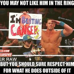 Love or hate Cena you gotta respect him for what he does outside of the business