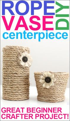 DIY Rope Vase Centerpiece - I could do this to my plastic baskets that seriously need an upgrade....