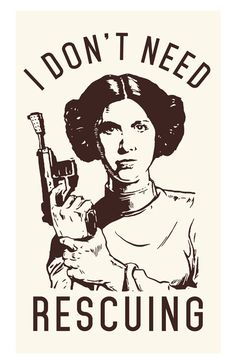 I dont need rescuing - Princess Leia (Star Wars)