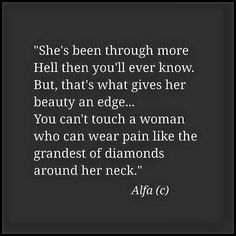 You can't touch a woman who can wear pain like the grandest of diamonds around her neck.