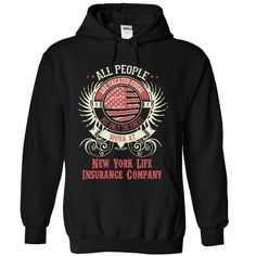 New York Life Insurance Company - All People Are Created Equal But Only The Finest Work At New York Life Insurance Company (Insurance Tshirts)