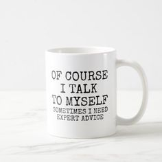 Of Course I Talk To Myself Funny Coffee Mug - girly gift gifts ideas cyo diy special unique