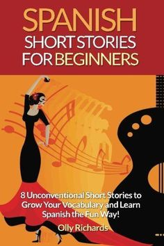 Download free Spanish Short Stories For Beginners: 8 Unconventional Short Stories to Grow Your Vocabulary and Learn Spanish the Fun Way! pdf