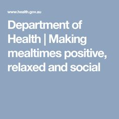 Department of Health   Making mealtimes positive, relaxed and social