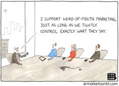 I support Word of Mouth..  Fonte immagine Tom Fishburne | Marketoonist: http://tomfishburne.com/2013/05/word-of-mouth-marketing.html