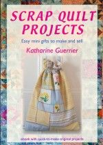 Scrap Quilt Projects, by Katharine Guerrier