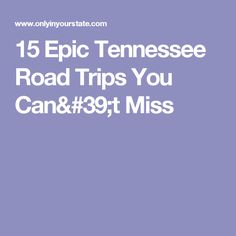 15 Epic Tennessee Road Trips You Can't Miss