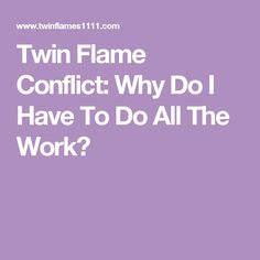 Twin Flame Conflict: Why Do I Have To Do All The Work?
