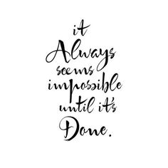I love the font! It Always Seems Impossible Until It's Done - Nelson Mandela Now Quotes, Words Quotes, Quotes To Live By, Life Quotes, Sayings, The Words, Inspirational Posters, Motivational Quotes, Inspiring Quotes