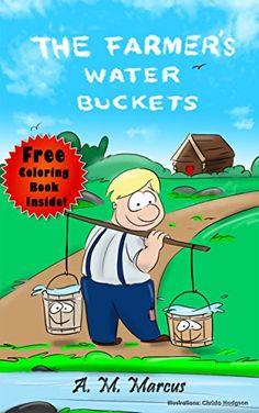 Children's Book: The Farmer's Water Buckets: (Children's Picture Book On Building Self Esteem)(Free Coloring Book Inside!) (Diversity Books For Chilldren) by A. M. Marcus http://www.amazon.com/dp/B00L6GLM7C/ref=cm_sw_r_pi_dp_KFjJwb1WKPPH7