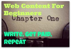 Web Content For Beginners – Write, Get Paid, Repeat - Are you a new writer? Even beginning writers can write Web content and get paid. There's never been a better time to be a writer. Get hired, write, get paid: http://www.fabfreelancewriting.com/blog/2014/02/03/web-content-beginners-write-get-paid-repeat/
