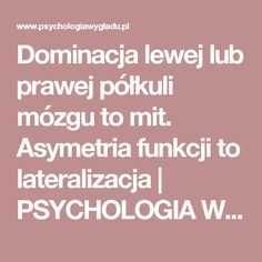 Dominacja lewej lub prawej półkuli mózgu to mit. Asymetria funkcji to lateralizacja         |          PSYCHOLOGIA WYGLĄDU