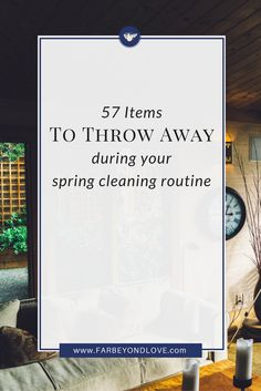 This year make sure you take time during your spring cleaning routine to evaluate and toss (throw away, donate, recycle) these 57 items I'm sure you have laying around your home.