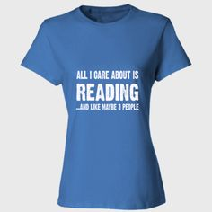 All i care about is READING - Ladies' 4.5 oz., 100% Ringspun Cotton nano-T® T-Shirt