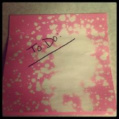 I accidentally did this. Lightly spray bleech on sticky note and it creates a fun looking note!