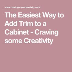 The Easiest Way to Add Trim to a Cabinet - Craving some Creativity