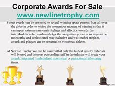 Newline Trophy is proud of its every creation, whether a small team trophy or a superbly designed and engraved piece of crystal or glass. Newline Trophy assures that you and your corporate gift will be of the best quality material. http://www.newlinetrophy.com