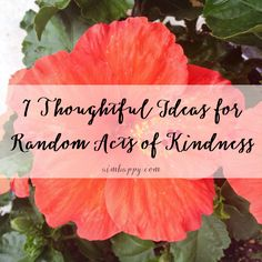 7 Thoughtful Ideas for Random Acts of #Kindness #happiness #giving