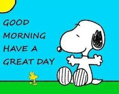 Good Morning!  Have a great day.   --Peanuts Gang/Snoopy & Woodstock