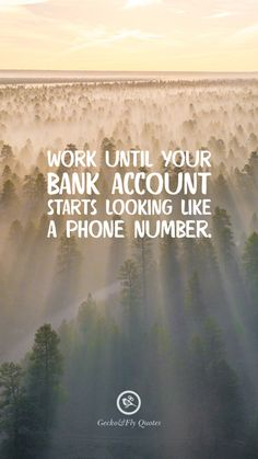 Work until your bank account starts looking like a phone number. Inspirational And Motivational iPhone HD Wallpapers Quotes Fly Quotes, Motivational Quotes, Inspirational Quotes, Life Quotes, Hard Quotes, Reality Quotes, Meaningful Quotes, Android, Hd Wallpaper Quotes