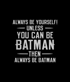 """Always be yourself!  Unless you can be Batman.  Then always be Batman.""  Awesome shirts from SnorgTees."