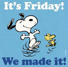 We made it! Thank God it is Friday.