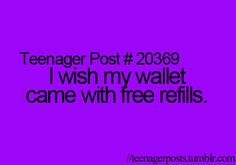 Teenager Posts~~Don't we all.....